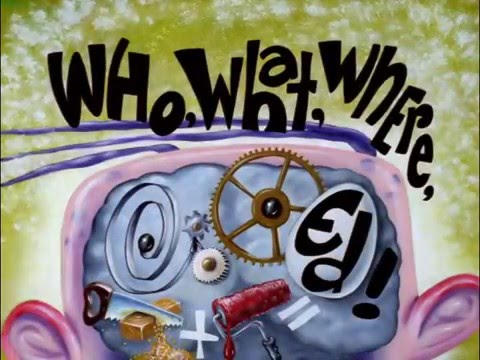 Ed,Edd,N'Eddy-Who,What,Where,Ed