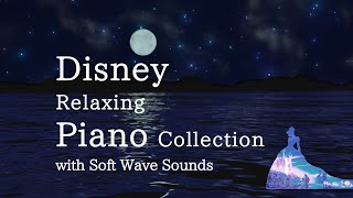 Disney Relaxing Piano Collection with Soft Water Wave Sounds for Deep Sleep and Soothing (No ads)