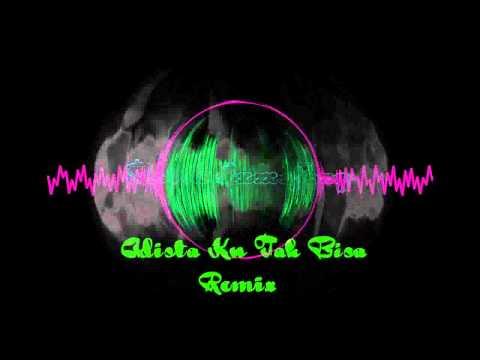 Adista - Ku Tak Bisa Remix
