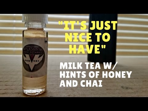 E-Juice Review: Vanval's It's Just Nice to Have - Milk Tea, Honey, Chai