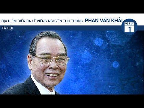 Địa điểm diễn ra lễ viếng nguyên Thủ tướng Phan Văn Khải   VTC1