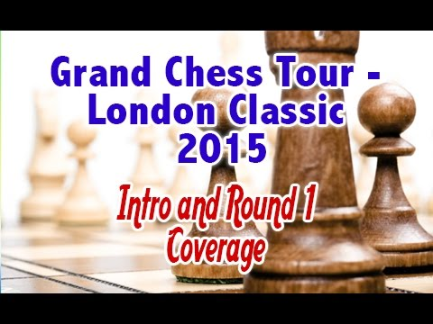 Grand Chess Tour   London Classic   2015    Intro and Round 1 Coverage