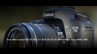 Test vidéo Canon EOS 7D MK II + EFS 18-135 IS STM et Filtre Hoya HMC ND8