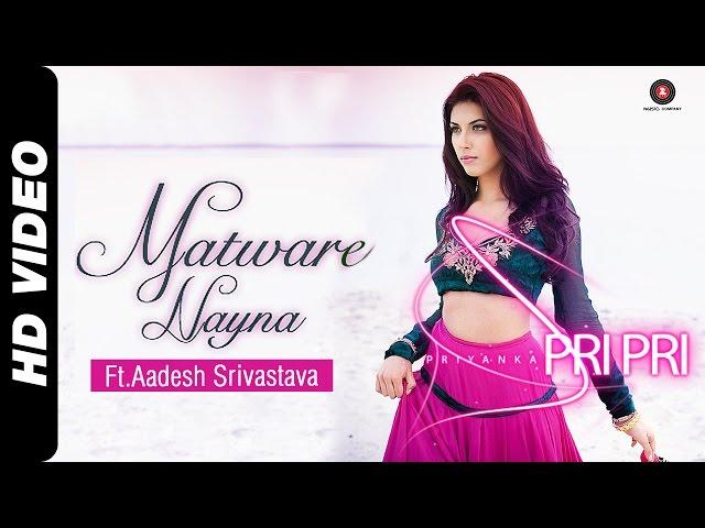 MATWARE NAYAN - PRI PRI Feat Aadesh Srivastava