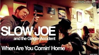 Slow Joe and the Ginger Accident - When Are You Comin