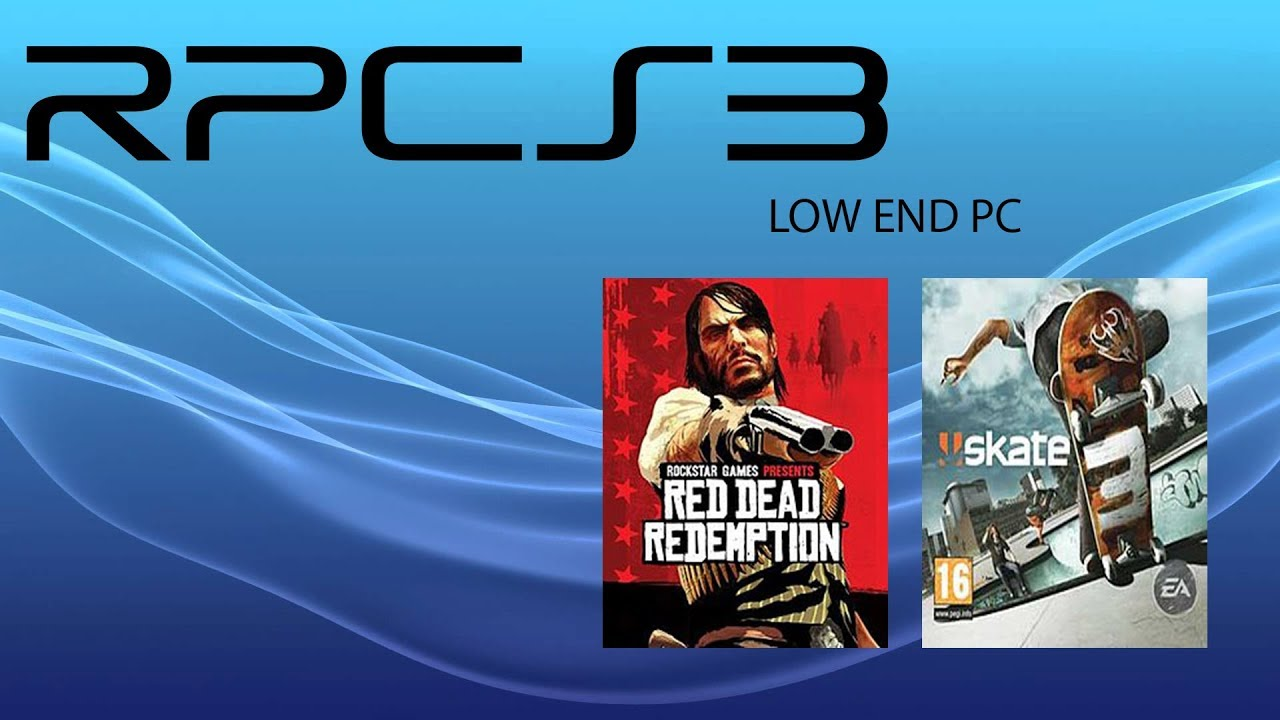 How playable are games on a low end pc RPCS3 [Skate 3,Intro RDR]