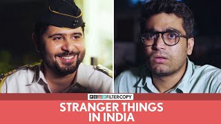 FilterCopy | Stranger Things In India | Ft. Viraj, Pulkit, Anant and Anuj