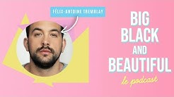 Big, Black & Beautiful : le podcast (Félix-Antoine Tremblay)