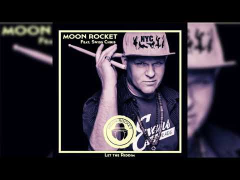 Moon Rocket feat. Swiss Chris _ Let The Riddim