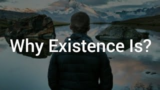 Why Existence Is?