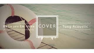 Đã Lỡ Yêu Em nhiều ( JUSTATEE ) - Tùng acoustic Cover