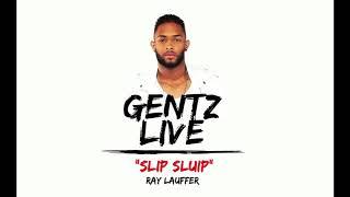 SLIP SLUIP - GENTZ (LIVE) FT. RAY LAUFFER