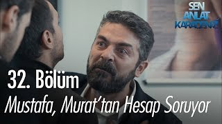 Mustafa, Murat'tan hesap soruyor - Sen Anlat Karadeniz 32. Bölüm