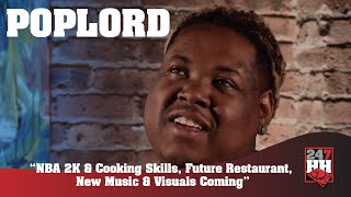PopLord - NBA 2K & Cooking Skills, Future Restaurant, & New Music And Visuals Coming (247HH EXCL)