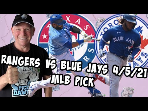 Texas Rangers vs Toronto Blue Jays 4/5/21 MLB Pick and Prediction MLB Tips (Betting Pick)