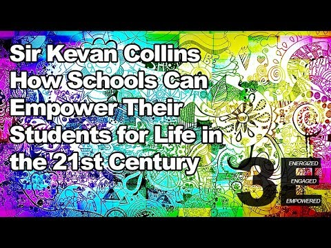 Sir Kevan Collins - How Schools Can Empower their Students for Life in the 21st Century
