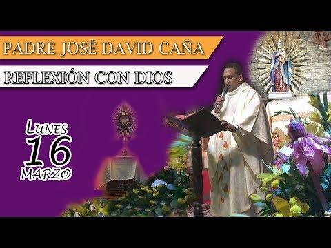 Padre José David Caña   Evangelio De Hoy 16 De Marzo De 2020