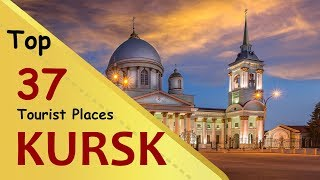 """KURSK"" Top 37 Tourist Places | Kursk Tourism | RUSSIA"