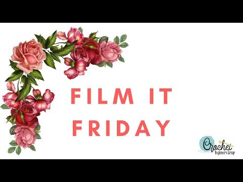 Crochet Beginners Group Film It Friday 16/02/2018 (CC Available)