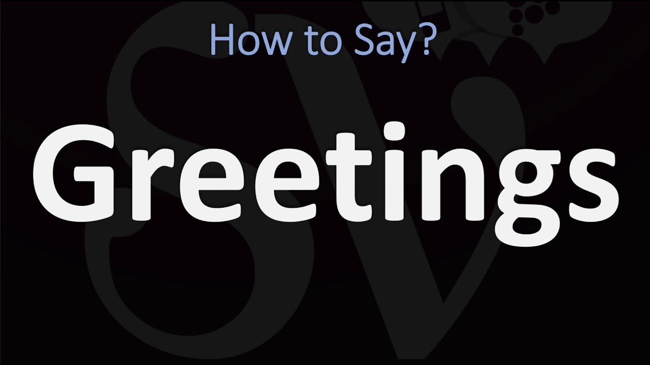 How to Pronounce Greetings? (CORRECTLY)