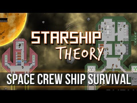 Starship Theory - Space Crew Ship Survival!