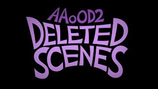 Scenes I deleted from AAoOD2 but not my hard drive