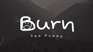 Sad Puppy - Burn (Lyrics)