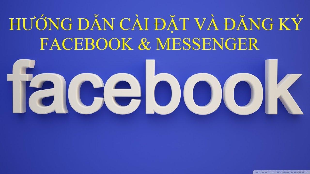 Hướng Dẫn Cài Đặt và Đăng Ký Facebook & Messenger
