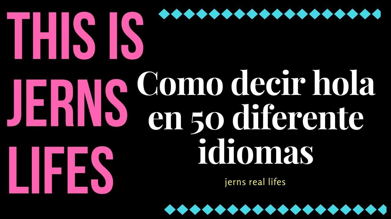 COMO DECIR HOLA EN 50 DIFERENTES IDIOMAS/ HOW TO SAY HI EN
