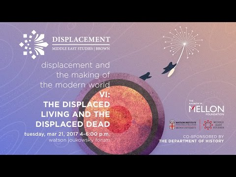 Mellon Sawyer Seminar on Displacement | The Displaced Living and the Displaced Dead