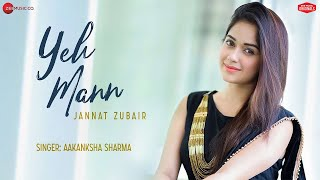 Yeh Mann - Jannat Zubair | Aakanksha Sharma | Kapil Jangir | Dhanraj Dadhich | Zee Music Originals
