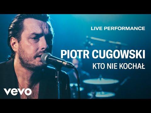 piotr-cugowski---kto-nie-kochał---live-performance- -vevo