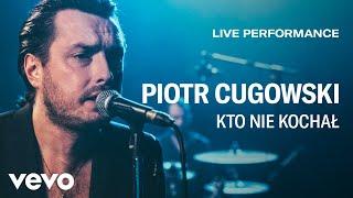 Piotr Cugowski - Kto Nie Kochał - Live Performance | Vevo