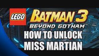 How to Unlock Miss Martian - LEGO Batman 3: Beyond Gotham