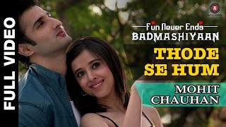 Thode Se Hum (Full Video Song) | Badmashiyaan