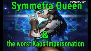 Symmetra Queen & the worst Kaos Impersonation