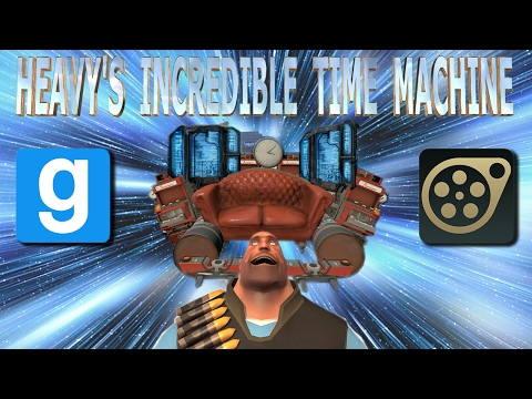 HEAVY'S INCREDIBLE TIME MACHINE  (Gmod/SFM Collab)