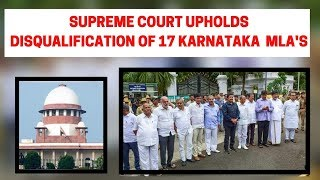 Supreme Court Upholds Disqualification of 17 Karnataka Rebel MLAs, Allows Them to Contest Bypolls