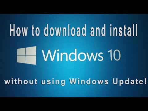 How to download and install Windows 10 without using Windows Update