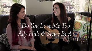 Do You Love Me Too (Cover Lyrics)- Ally Hills & Stevie Boebi (Les Ver.)