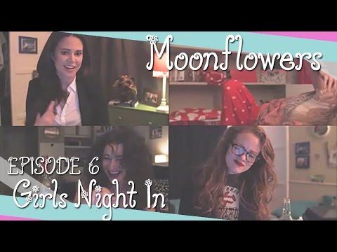 Girls Night In  Moonflowers Ep. 6