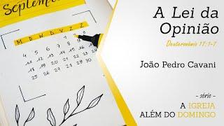 A LEI DA OPINIÃO - Deuteronômio 17:1-7   João Pedro Cavani    06/12/2020 - Culto das 10h