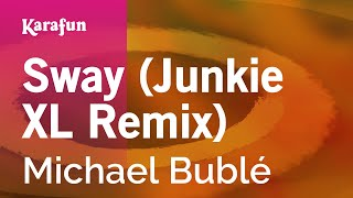 Karaoke Sway (Junkie XL Remix) - Michael Bublé *