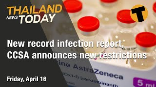 Thailand News Today | New record infection report, CCSA announces new restrictions | April 16, 2021