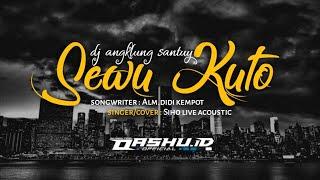 Download lagu DJ Sewu Kuto angklung santuy - Didi kempot   OASHU id [BOTLEG]