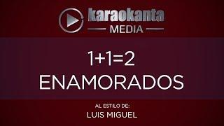 Karaokanta - Luis Miguel - 1+1= 2 Enamorados