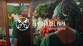 El Video del Papa 05-2017 – Cristianos de África – Mayo 2017