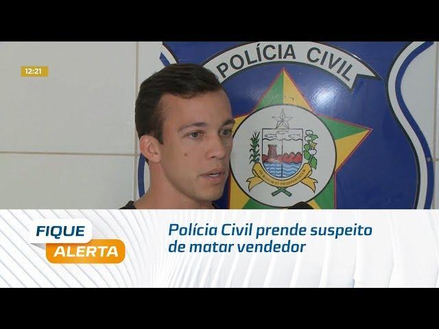 Polícia Civil prende suspeito de matar vendedor de doces em Marechal Deodoro