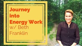 Reiki, Healing Touch, and Yoga instructor Beth Franklin talks about her journey into energy work