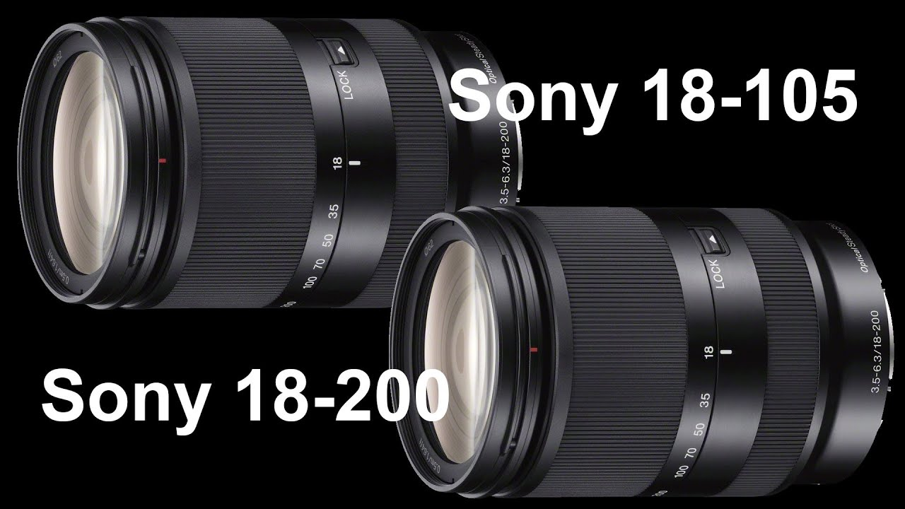 sony 18 105. sony 18-200 vs 18-105 f4 g - which lens should i buy? 18 105 n